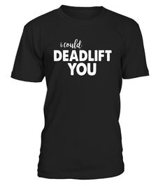 I Could Deadlift You Funny Lifting Workout Shirt  funny christmas tee, funny christmas tee shirts women