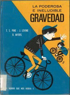 La poderosa e ineludible gravedad / T.S. Pine y J. Levine ; ilustraciones de B. Myers ; traducción de J. Sarsanedas. -- Barcelona : Ariel, D.L. 1967.-- (Cosmos. El mundo que nos rodea ; 1)  * BPC González Garcés ID 149 Fondo infantil de reserva