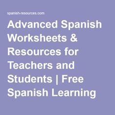 Advanced Spanish Worksheets & Resources for Teachers and Students   Free Spanish Learning Resources