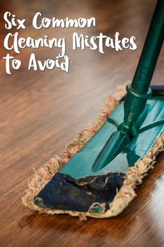 Six Common Cleaning Mistakes to Avoid