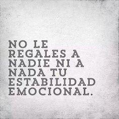 〽️ No regales a nadie ni a nada tu ESTABILIDAD EMOCIONAL...