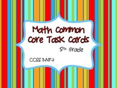 This common core resource contains 20 task cards specifically written for and aligned to CCSS 5.NF.2. 5.NF.2. Solve word problems involving add...