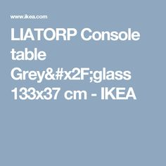 LIATORP Console table Grey/glass 133x37 cm  - IKEA