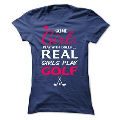 Some Girls Play With Dolls, Real Girls Love Golf T Shirt