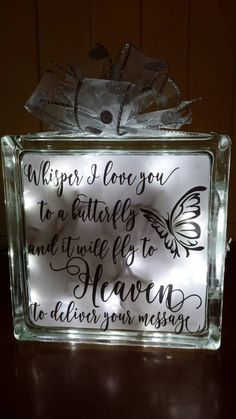 Whisper I Love you to a butterfly and it will fly to Heaven to deliver your message Lighted Glass Block, Memorial Gift, Sympathy Gift, In Memory of Glass Block Vinyl Crafts, Jar Crafts, Vinyl Projects, Crafts For Kids, Wood Crafts, Recycled Crafts, Decorative Glass Blocks, Lighted Glass Blocks, Painted Glass Blocks