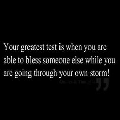 "★ ""Your greatest test is when you are able to bless someone else while you are going through your own storm!""   ♥Ƹ̵̡Ӝ̵̨̄Ʒ♥"