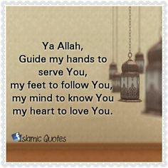 Ya Allah, Guide my hands to serve You, my feet to follow You, my mind to know You my heart to love You.