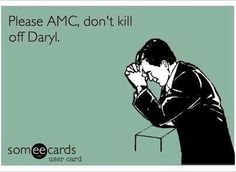For the love all things TWD, please don't let it be so!  I will never watch it the same way if Daryl dies :(