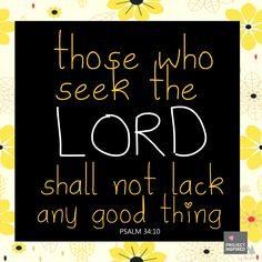 Those who seek the LORD shall not lack any good thing. #quotes #faith #God