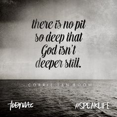 """There is no pit so deep that God isn't deeper still."" -Corrie Ten Boom #SpeakLife"