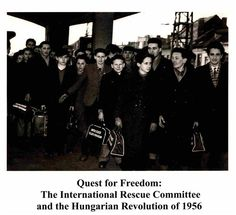 1956 Hungarian Revolution Quest for Freedom - many escaped the cruel communist takeover by USSR and came to America to find freedom