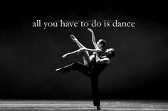 """""""All you have to do is Dance ..."""""""