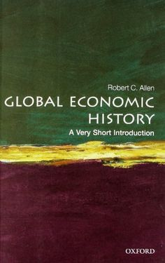 Global Economic History: A Very Short Introduction by Robert C. Allen,http://www.amazon.com/dp/0199596654/ref=cm_sw_r_pi_dp_jDLjtb0D308KXY2C