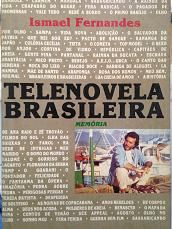 """Capa Terceira Ed. Telenovela Brasileira - Memória - """"Esta é a única obra sobre ficção seriada não somente no Brasil mas também na América Latina.""""""""Ismael foi o primeiro pesquisador a se preocupar com a dimensão histórica da telenovela brasileira, sem a vergonha de estudar um gênero de ficção até então considerado menor."""" Ana Maria Fadul Gilberto Braga afirma que Só não podemos dizer que a novela é impossível porque ela existe"""