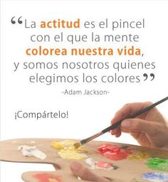 """""""La actitud es el pincel con el que la mente colorea nuestra vida, y somos nosotros quienes elegimos los colores"""" #frases"""