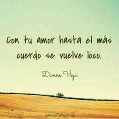 Con tu #amor, hasta el más cuerdo se vuelve loco. #love