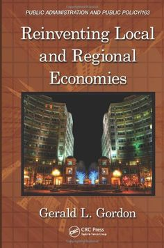 Download Reinventing Local and Regional Economies (Public Administration and Public Policy) ebook free by Gerald L. Gordon in pdf/epub/mobi