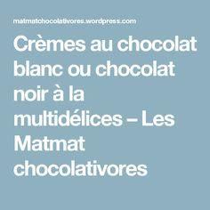 Crèmes au chocolat blanc ou chocolat noir à la multidélices – Les Matmat chocolativores
