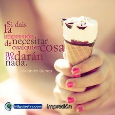 Si dais la impresión de necesitar cualquier cosa no os darán nada. Alejandro Dumas http://selvv.com/impresion/ #Selvv
