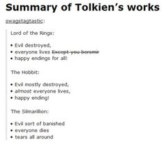 The Silmarillion: everyone dies, tears all around. Sounds about right! xD