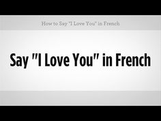 "How to Say ""I Love You"" in French 