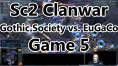 [Sc2] [1v1] [Clanwar] - [Game 5] - Gothic Society vs. EuGaCo