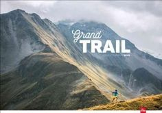 Grand Trail: A Magnificent Journey to the Heart of Ultra Running and Racing