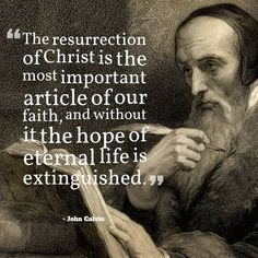 """the resurrection of Christ is the most important article of our faith, and without it the hope of eternal life is extinguished."""" - John Calvin, Commentary on John Faith Quotes, Bible Quotes, Bible Verses, Godly Qoutes, Wisdom Sayings, Quote Life, Biblical Quotes, Quotable Quotes, Christian Faith"""