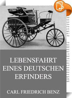 Lebensfahrt eines deutschen Erfinders    ::  Carl Friedrich Benz war ein deutscher Ingenieur und Automobilpionier. Sein Benz Patent-Motorwagen Nummer 1 von 1885 gilt als erstes modernes Automobil. Dies sind seine Erinnerungen, aufgezeichnet in einer detaillierten Autobiographie.