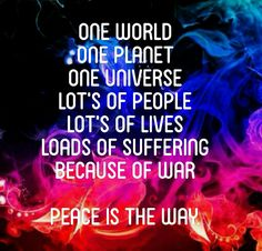 There is no planet b war ruins the lives of millions of people and gives them mental illnesses for life thanks to war they will never be able to be normal again if there was no war there would be more money time and it would make the world a better place would you want your child to grow up watching vilonce and suffering every day or seeing there dad die in the war and they will never see them again Repin like and create peace bord if you want world peace and have a heart. PLEASE REPIN. If I Can Dream, Hippie Love, World Need, Face Forward, World Peace, Save Her, Inspire Others, The Only Way, When Someone