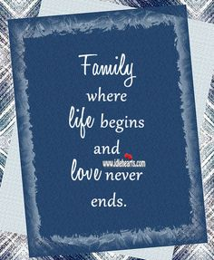 Family – Where Life Begins And Love Never Ends.
