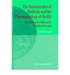 The Hermeneutics of Medicine and the Phenomenology of Health: Steps Towards a Philosophy of Medical Practice (2001) Svenaeus, Fredrik ( Author ) 2001 Hardcover – 1 Jun 2001