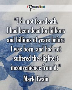"""""""I do not fear death. I had been dead for billions and billions of years before I was born and had not suffered the slightest inconvenience from it."""" #Quotes #Inspirational #Motivational"""