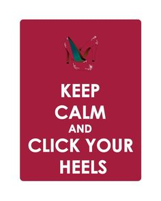 Keep Calm and Click Your Heels 11x14 Print by secretalice on Etsy, $15.00
