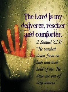 """2 Samuel 22:17 (NIV) - """"He reached down from on high and took hold of me; he drew me out of deep waters."""