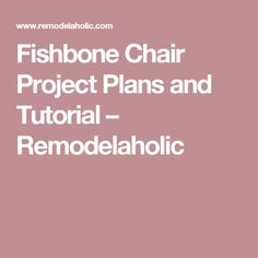 Fishbone Chair Project Plans and Tutorial – Remodelaholic