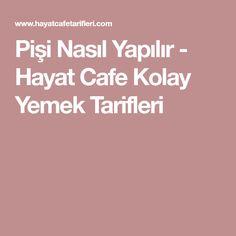 Pişi Nasıl Yapılır - Hayat Cafe Kolay Yemek Tarifleri