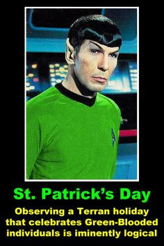 St. Patrick's Day because celebrating green blooded individuals is highly logical.