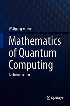 Mathematics of Quantum Computing: An Introduction Hardcover Physics Problems, Mechanical Engineering Design, Quantum Mechanics, Quantum Physics, Computer Technology, Inspirational Books, Data Science, Crochet Scarves, Ebook Pdf