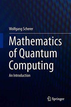Mathematics of Quantum Computing: An Introduction Hardcover Statistics Math, Physics Problems, Mechanical Engineering Design, Quantum Mechanics, Quantum Physics, Computer Technology, Inspirational Books, Data Science, Robotics