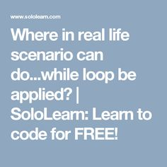 Where in real life scenario can do...while loop be applied? | SoloLearn: Learn to code for FREE!