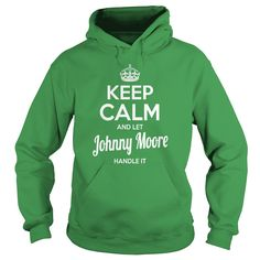 Johnny Moore Shirts keep calm and let Johnny Moore handle it Johnny Moore Tshirts Johnny Moore T-Shirts Name shirts Johnny Moore my name Johnny Moore tee Shirt Hoodie for Johnny Moore #gift #ideas #Popular #Everything #Videos #Shop #Animals #pets #Architecture #Art #Cars #motorcycles #Celebrities #DIY #crafts #Design #Education #Entertainment #Food #drink #Gardening #Geek #Hair #beauty #Health #fitness #History #Holidays #events #Home decor #Humor #Illustrations #posters #Kids #parenting…