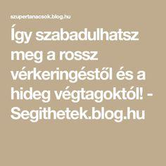Így szabadulhatsz meg a rossz vérkeringéstől és a hideg végtagoktól! - Segithetek.blog.hu