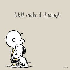 We'll make it through. Snoopy and Charlie Brown.i hope Peanuts Snoopy, Peanuts Cartoon, Charlie Brown And Snoopy, Peanuts Quotes, Snoopy Quotes, Charlie Brown Quotes, Image Positive, Positive Attitude, Positive Quotes