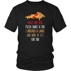 Roses are red Pizza sauce is too I ordered a large and none of it's for you Funny T Shirt - District Unisex Shirt / Red / S | Unique tees, hoodies, tank tops  - 1
