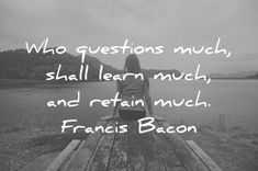 """education quotes """"who questions much shall learn much and retain much"""" francis bacon wisdom quotes Find Quotes, Wisdom Quotes, Love Quotes, Inspirational Quotes, Francis Bacon Quotes, Good Education Quotes, Artist Quotes, Every Girl, Proverbs"""