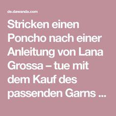 Stricken einen Poncho nach einer Anleitung von Lana Grossa – tue mit dem Kauf des passenden Garns etwas Gutes.