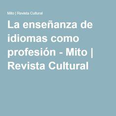 La enseñanza de idiomas como profesión - Mito | Revista Cultural