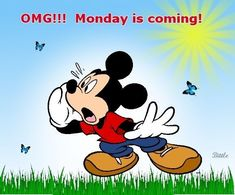 OMG, monday is coming quotes quote disney mickey mouse monday monday quotes monday is coming