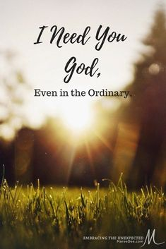 Embracing the Unexpected | Maree Dee Do you include God in the ordinary parts of your life? #god #ordinary #mundane #need